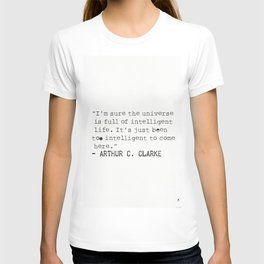 """""""I'm sure the universe is full of intelligent life. It's just been too intelligent to come here."""" T-shirt"""