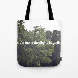 let's burn daylight together Tote Bag
