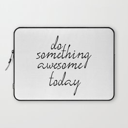 Do Something Awesome Today, Office Art, Wall Decor, Inspirational Poster, Motivatonal Quote Laptop Sleeve