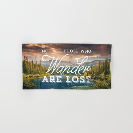 Not All Those Who Wander Are Lost Hand & Bath Towel
