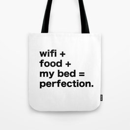 wifi + food + my bed = perfection Tote Bag