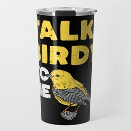 Funny Birdwatching Talk Birdy To Me design I Birding Gift Travel Mug