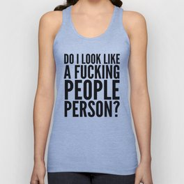 DO I LOOK LIKE A FUCKING PEOPLE PERSON? Unisex Tank Top