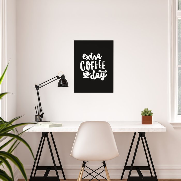 Extra Coffee Day hand lettered typography design in black and white kitchen  wall decor Poster by themotivatedtype