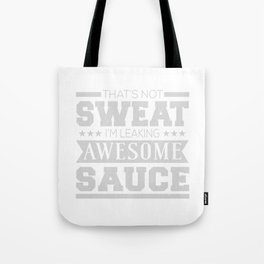 That's Not Sweat I'm Leaking Awesome Sauce Tote Bag
