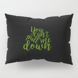 "'Wicked' Quote: ""You Can't Pull Me Down"" Pillow Sham"