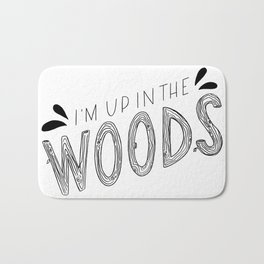 I'm Up in the Woods Bath Mat