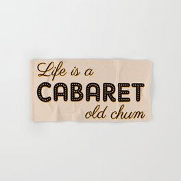 Life Is A Cabaret, Old Chum! Hand & Bath Towel