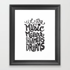 WE ARE THE MUSIC MAKERS... Framed Art Print