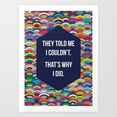 Thats Why I Did Art Print