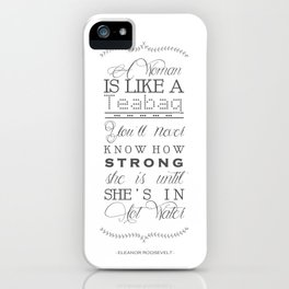 Eleanor Roosevelt Motivational Quote A Woman Is Like A Teabag iPhone Case