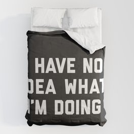No Idea What I'm Doing Funny Quote Comforters