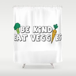 Be Kind Eat Veggies Shower Curtain