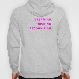 DREAMING. THINKING. RECOGNIZING. Hoody