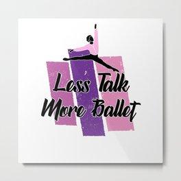less talk more ballet Metal Print