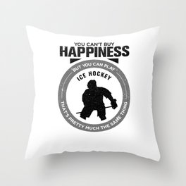 You Can't Buy Happiness But You Can Play Ice Hockey That's Pretty Much The Same Thing Throw Pillow