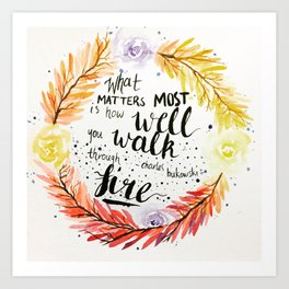 """Charles Bukowski quote """"What matters most is how well you walk through fire."""" Art Print"""