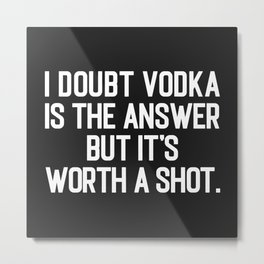 Vodka Is The Answer Funny Drunk Quote Metal Print