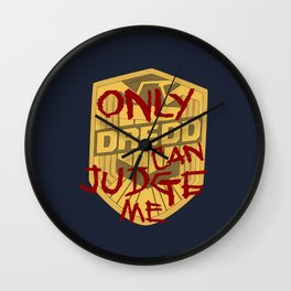 Only Dredd Can Judge Me Wall Clock