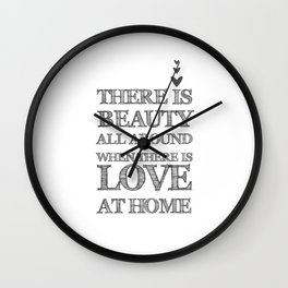 There Is Beauty Alll Around When There Is Love At Home Quote Wall Clock