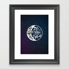I LOVE YOU to the MOON and BACK! Framed Art Print