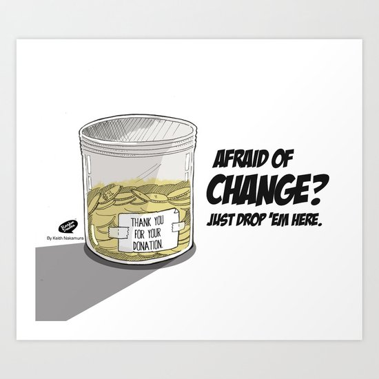 Afraid of Change? Art Print