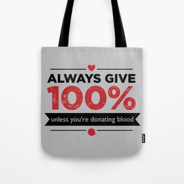 ALWAYS GIVE 100%, UNLESS YOU'RE DONATING BLOOD Tote Bag
