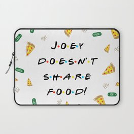 Joey Doesn't Share Food Laptop Sleeve