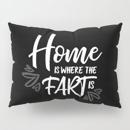 Home is where the fart is with black bg Pillow Sham