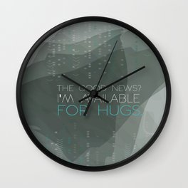 the good news that i'm available for hugs.. funny psych tv show quote Wall Clock