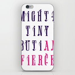 I might be tiny but I am fierce Text design iPhone Skin