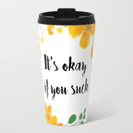 It's okay if you suck Travel Mug