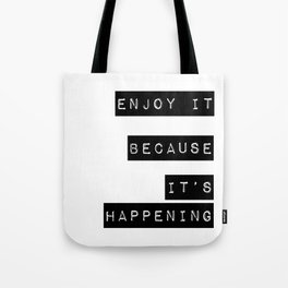 Enjoy it. Because it's happening Tote Bag