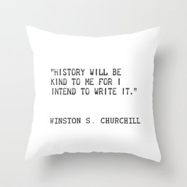 History will be kind to me for I intend to write it. Winston S. Churchill Throw Pillow