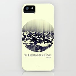 you belong among the wild flowers iPhone Case