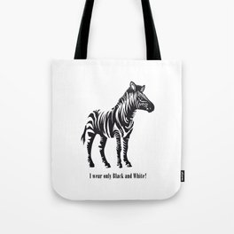 I wear only Black and White Tote Bag