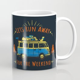 Let's Run Away - For The Weekend Coffee Mug