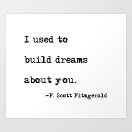 I used to build dreams about you - F. Scott Fitzgerald quote Art Print