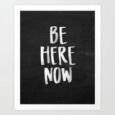 Be Here Now Chalkboard Art Print