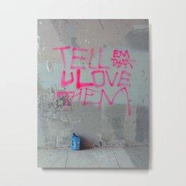 Tell Them That You Love Them Metal Print