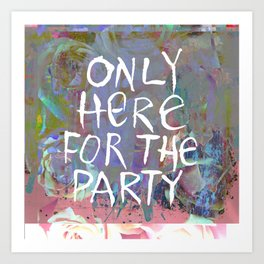 Only Here for the Party Art Print