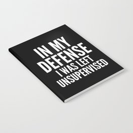 In My Defense I Was Left Unsupervised (Black & White) Notebook