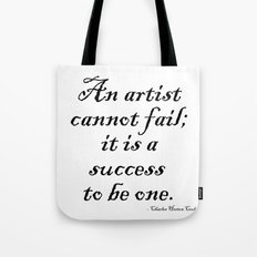 An artist cannot fail; it is a success to be one. Tote Bag