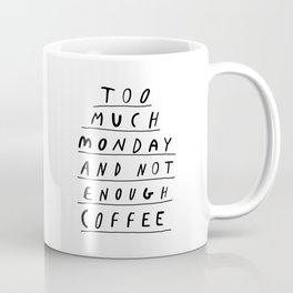 Too Much Monday and Not Enough Coffee black-white inspirational home kitchen wall decor poster Coffee Mug