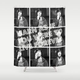 Live Forever  Shower Curtain