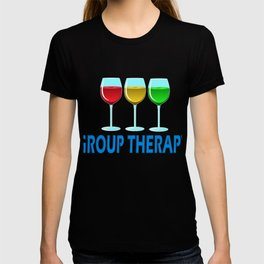 Get up, get better, get here! Have Group Therapy! Independence With Therapy. Wine Drinking Drunk T-shirt
