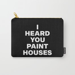 I Heard You Paint Houses Carry-All Pouch