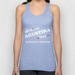 It's an AGUSTINA thing, you wouldn't understand ! Unisex Tank Top