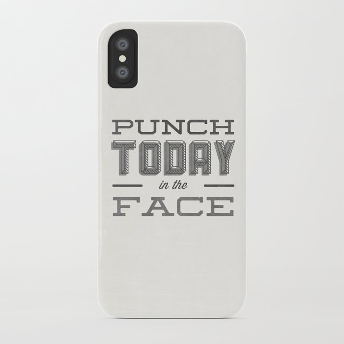 Punch Today in the Face iPhone Case
