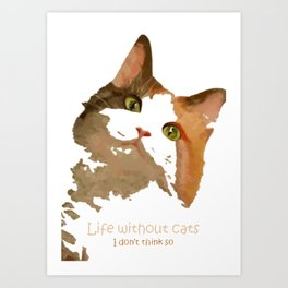 Life Without Cats Art Print